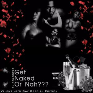 Get Naked Or Nah -Valentines Day Special Edition